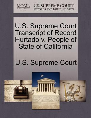 U.S. Supreme Court Transcript of Record Hurtado V. People of State of California - U S Supreme Court (Creator)