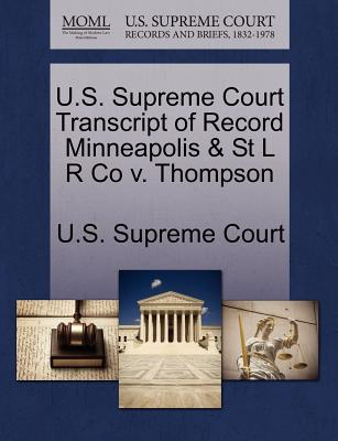 U.S. Supreme Court Transcript of Record Minneapolis & St L R Co V. Thompson - U S Supreme Court (Creator)