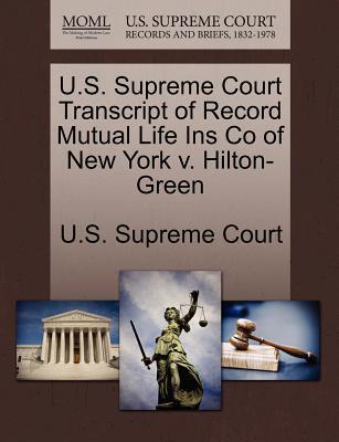U.S. Supreme Court Transcript of Record Mutual Life Ins Co of New York V. Hilton-Green - U S Supreme Court (Creator)