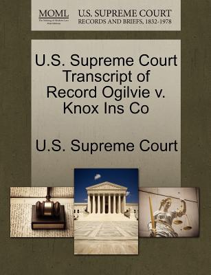 U.S. Supreme Court Transcript of Record Ogilvie V. Knox Ins Co - U S Supreme Court (Creator)