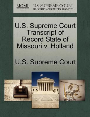 U.S. Supreme Court Transcript of Record State of Missouri V. Holland - U S Supreme Court (Creator)