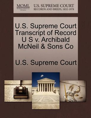 U.S. Supreme Court Transcript of Record U S V. Archibald McNeil & Sons Co - U S Supreme Court (Creator)