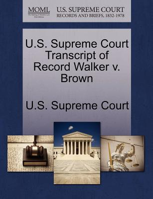U.S. Supreme Court Transcript of Record Walker V. Brown - U S Supreme Court (Creator)