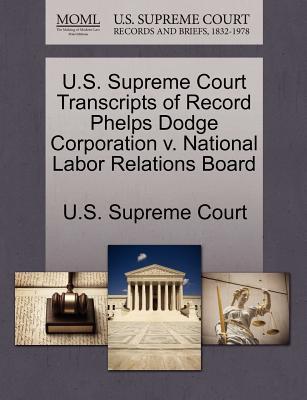 U.S. Supreme Court Transcripts of Record Phelps Dodge Corporation V. National Labor Relations Board - U S Supreme Court (Creator)