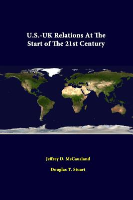 U.S.-UK Relations at the Start of the 21st Century - McCausland, Jeffrey D, and Stuart, Douglas T