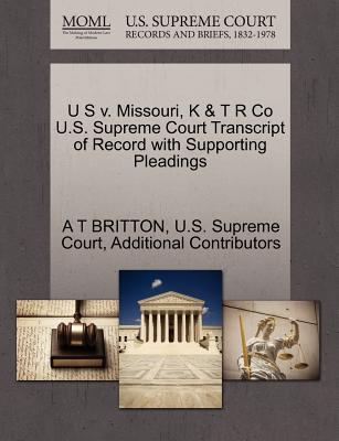 U S V. Missouri, K & T R Co U.S. Supreme Court Transcript of Record with Supporting Pleadings - Britton, A T, and Additional Contributors, and U S Supreme Court (Creator)