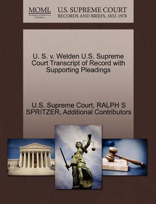 U. S. V. Welden U.S. Supreme Court Transcript of Record with Supporting Pleadings - Spritzer, Ralph S, and Additional Contributors, and U S Supreme Court (Creator)