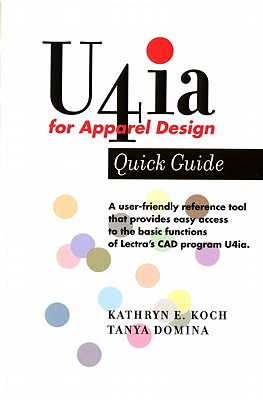 U4ia for Apparel Design: Quick Guide - Koch, Kathryn E