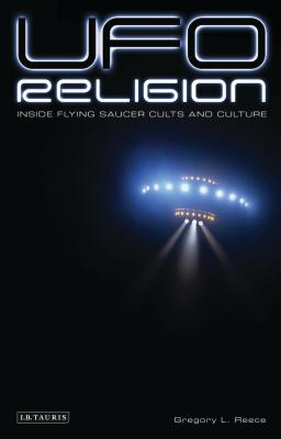 UFO Religion: Inside Flying Saucer Cults and Culture - Reece, Gregory L