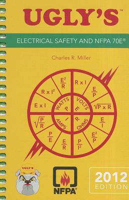 Ugly's Electrical Safety and Nfpa 70e, 2012 Edition - Miller, Charles R, and Jones & Bartlett