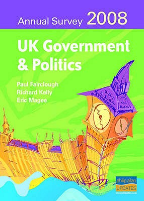 UK Government and Politics Annual Survey 2008 - Fairclough, Paul E., and Kelly, R., and Magee, Eric