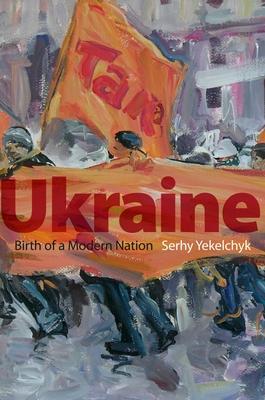 Ukraine: Birth of a Modern Nation - Yekelchyk, Serhy