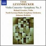 Ulrich Leyendecker: Violin Concerto; Symphony No. 3