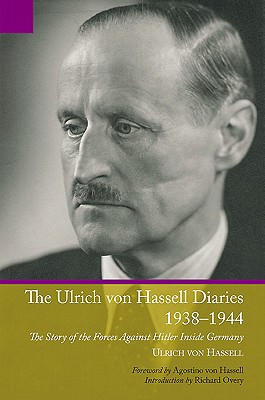 Ulrich Von Hassell Diaries, 1938-1944: The Story of the Forces Against Hitler Inside Germany - Von Hassell, Ulrich, and Brooks, Geoffrey (Translated by), and Von Hassell, Agostino (Foreword by)