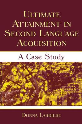 Ultimate Attainment in Second Language Acquisition: A Case Study - Lardiere, Donna
