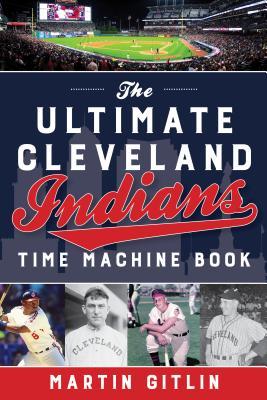 Ultimate Cleveland Indians Time Machine Book - Gitlin, Martin