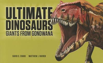 Ultimate Dinosaurs: Giants from Gondwana - Evans, David (Text by)