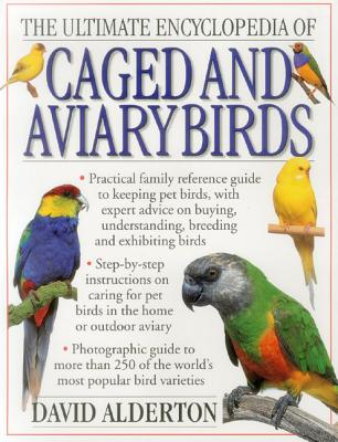 Ultimate Encyclopedia of Caged and Aviary Birds - Alderton, David