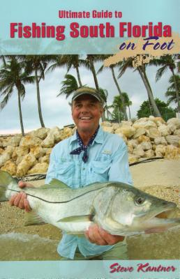 Ultimate Guide to Fishing South Florida on Foot - Kantner, Steve