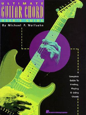 Ultimate Guitar Chord User's Guide - Wolfsohn, Michael P, and Hal Leonard Publishing Corporation (Creator)