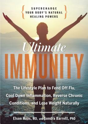 Ultimate Immunity: Supercharge Your Body's Natural Healing Powers - Haas, Elson, MD, and Barrett, Sondra