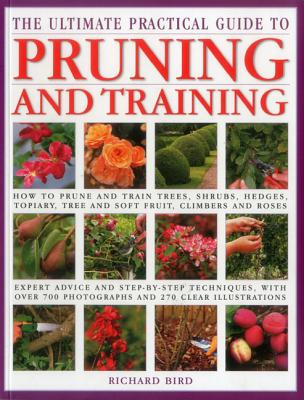 Ultimate Practical Guide to Pruning and Training - Bird, Richard