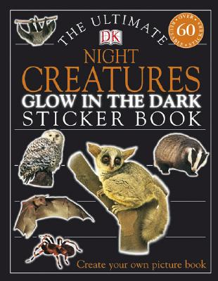 Ultimate Sticker Book: Glow in the Dark: Night Creatures - DK Publishing, and Dorling Kindersley Publishing (Creator)