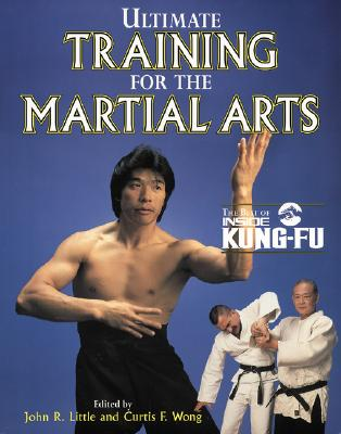 Ultimate Training for the Martial Arts - Little John, and Wong Curtis, and Little, John R (Editor)