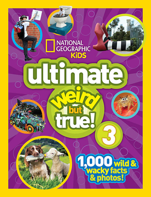 Ultimate Weird but True! 3: 1,000 Wild and Wacky Facts and Photos! - National Geographic Kids
