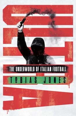 Ultra: The Underworld of Italian Football - Jones, Tobias