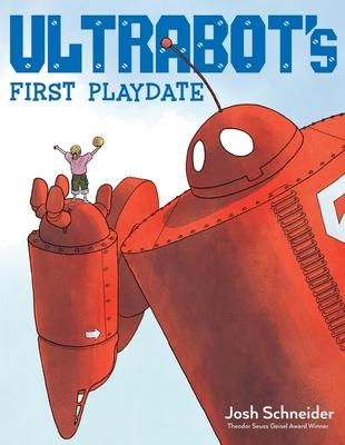 Ultrabot's First Playdate - Schneider, Josh