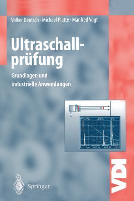 Ultraschallprufung: Grundlagen Und Industrielle Anwendungen - Deutsch, Volker, and Platte, Michael, and Vogt, Manfred