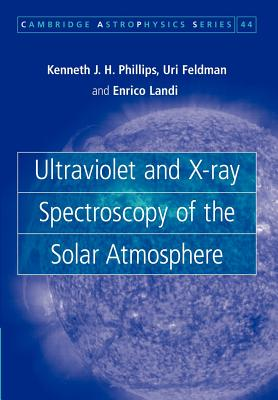Ultraviolet and X-ray Spectroscopy of the Solar Atmosphere - Phillips, Kenneth J. H., and Feldman, Uri, and Landi, Enrico