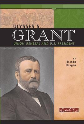 Ulysses S. Grant - Haugen, Brenda