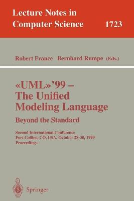 UML'99 - The Unified Modeling Language: Beyond the Standard: Second International Conference, Fort Collins, CO, USA, October 28-30, 1999, Proceedings - France, Robert B. (Editor), and Rumpe, Bernhard (Editor)