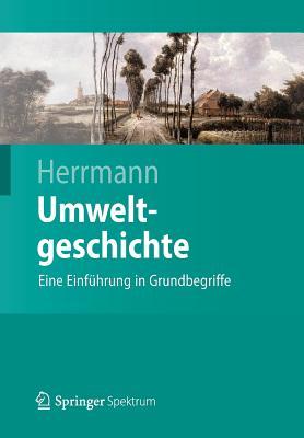 Umweltgeschichte: Eine Einfuhrung in Grundbegriffe - Herrmann, Bernd