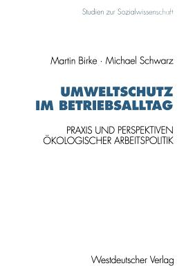 Umweltschutz Im Betriebsalltag: Praxis Und Perspektiven Okologischer Arbeitspolitik - Birke, Martin, and Schwarz, Michael