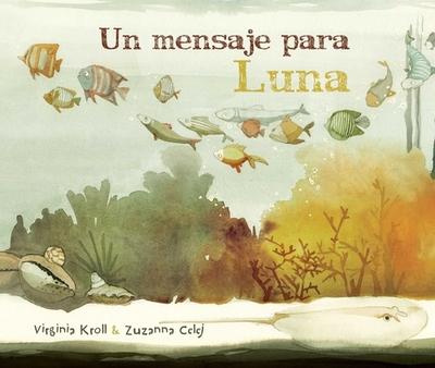 Un Mensaje Para Luna - Kroll, Virginia, and Celej, Zuzanna (Illustrator), and Licitra, Jimena (Translated by)