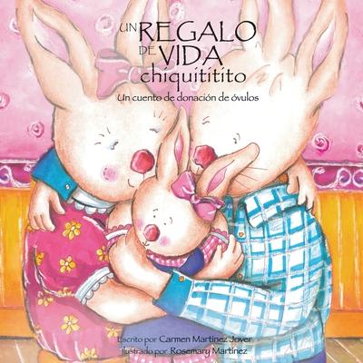 Un Regalo de Vida Chiquititito, Un Cuento de Donacion de Ovulos - Martinez Jover, Carmen, and Martinez, Rosemary (Illustrator)