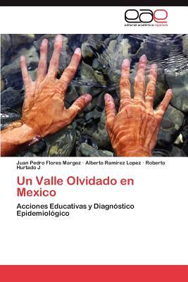 Un Valle Olvidado En Mexico - Flores Margez Juan Pedro, and Ramirez Lopez Alberto, and Hurtado J Roberto