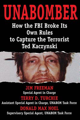 Unabomber: Breaking the Rules & Changing the FBI - Freeman, James, and Noel, Max, and Turchie, Terry