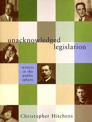 Unacknowledged Legislation - Hitchens, Christopher