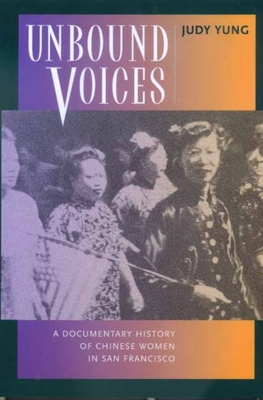 Unbound Voices: A Documentary History Chinese Women S.F. - Yung, Judy