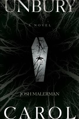 Unbury Carol - Malerman, Josh
