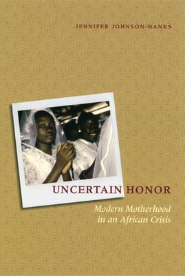 Uncertain Honor: Modern Motherhood in an African Crisis - Johnson-Hanks, Jennifer