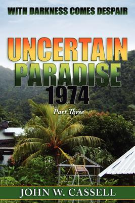 Uncertain Paradise: 1974: With Darkness Comes Despair - Cassell, John W