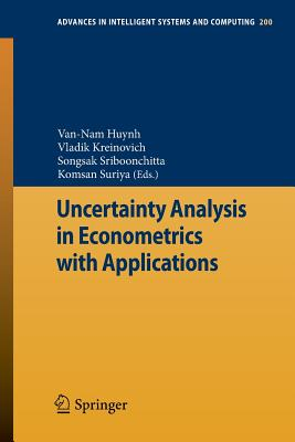 Uncertainty Analysis in Econometrics with Applications - Huynh, Van-Nam (Editor)