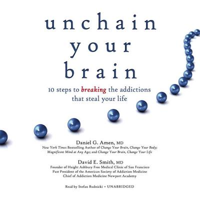 Unchain Your Brain: 10 Steps to Breaking the Addictions That Steal Your Life - Amen MD, Daniel G, and Smith MD, David E, and Bloom, Claire (Director)