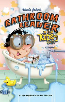 Uncle John's Bathroom Reader for Kids Only! - Bathroom Readers' Institute