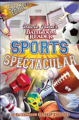 Uncle John's Bathroom Reader Sports Spectacular - Bathroom Readers' Institute